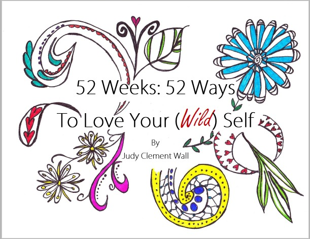E-guide: 52 Weeks, 52 Ways to Love Your (Wild) Self  by  Judy Clement Wall