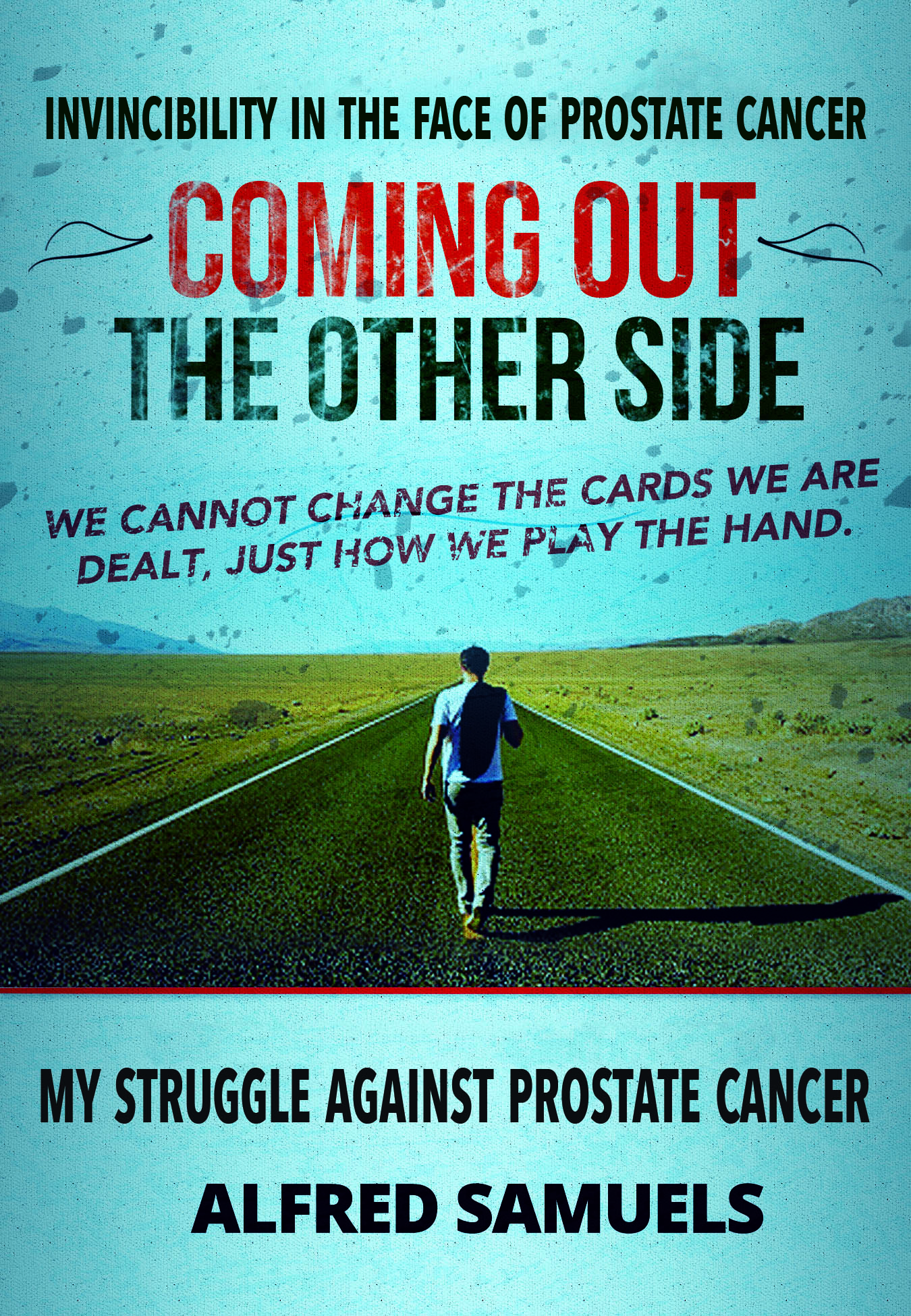Invincibility in the Face of Prostate Cancer:Coming out the other side  by  Alfred Samuels