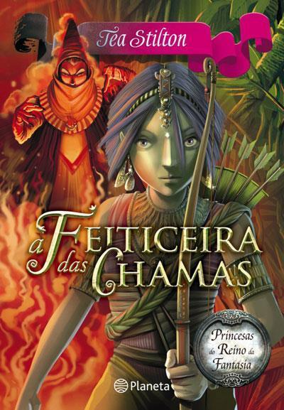 A Feiticeira das Chamas (Princesas do Reino da Fantasia #8) Thea Stilton