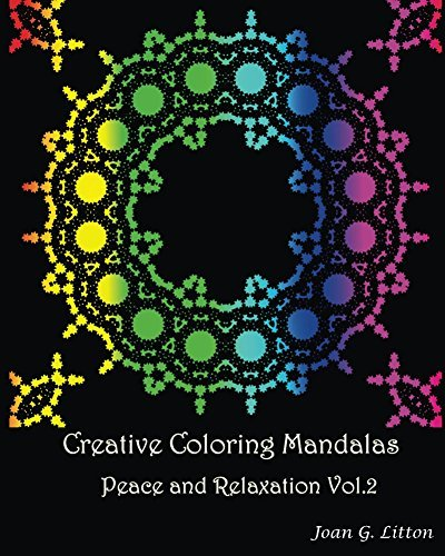 Creative coloring mandalas Peace and Relaxation Vol.2: A Calming Mandalas Coloring Book for Adults art therapy Stress Relieving Patterns Animal Designs ... (Mandalas Peace and Relaxation Book)  by  Joan G. Litton