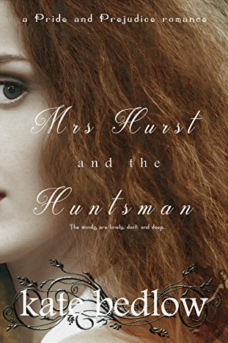 Mrs. Hurst and the Huntsman: a Pride and Prejudice romance  by  Kate Bedlow