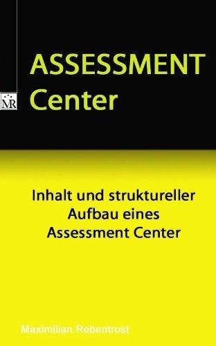 AC Assessment Center Inhalt und struktureller Aufbau eines Assessment Center  by  Maximilian Rebentrost