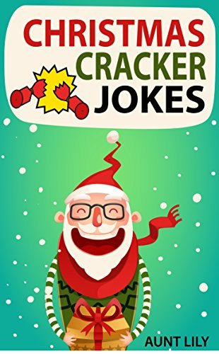 Christmas Cracker Jokes for Kids: Over 200 Funny and Hilarious Jokes for Kids Aunt Lily