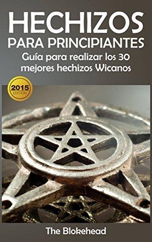 Hechizos para Principiantes Guía para realizar los 30 mejores hechizos Wicanos  by  The Blokehead