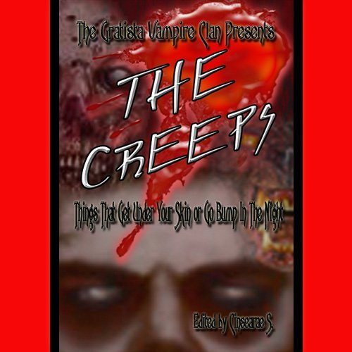 The Gratista Vampire Clan Presents: The Creeps--Things That Get Under Your Skin or Go Bump in the Night  by  Tony-Paul deVissage