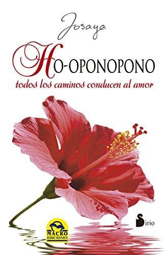 HO-OPONOPONO. TODOS LOS CAMINOS CONDUCEN AL AMOR Josaya