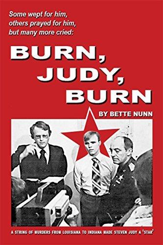 Burn, Judy Burn: A String of Murders from Louisiana to Indiana Made Steven Judy a Star  by  Bette Nunn