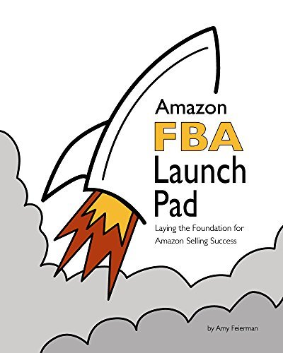 Amazon FBA Launch Pad: Laying the Foundation for Amazon Selling Success  by  Amy Feierman