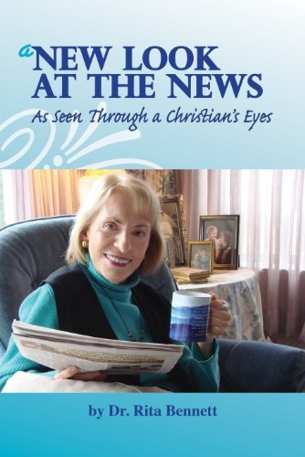 A New Look at the News: As Seen through a Christians Eyes  by  Rita Bennett