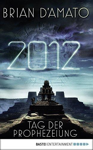 2012 - Tag der Prophezeiung: Roman  by  Brian DAmato