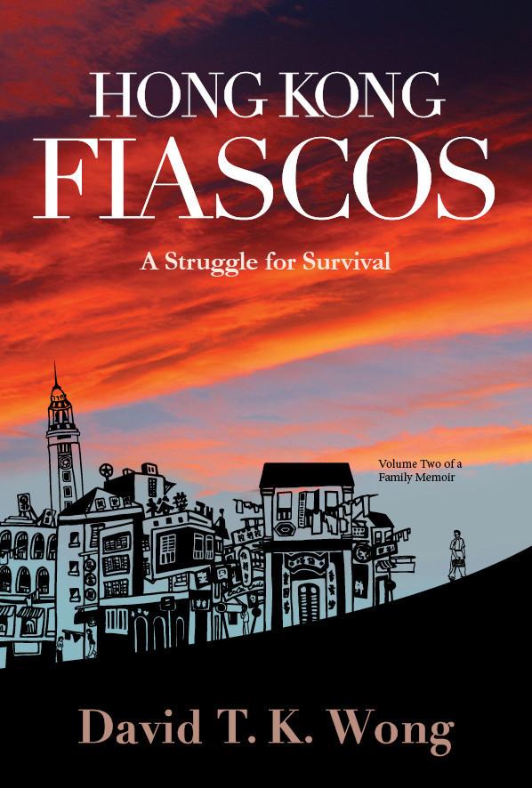 Hong Kong Fiascos: A Struggle for Survival David T.K. Wong