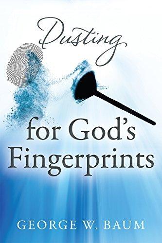 Dusting for Gods Fingerprints George W Baum