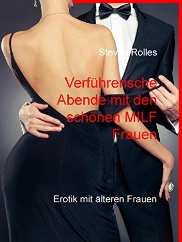 Verführerische Abende mit den schönen MILF Frauen: Erotik mit älteren Frauen  by  Steven Rolles