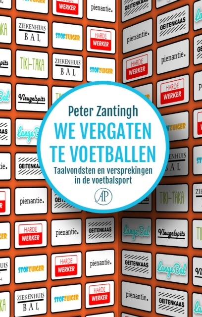We vergaten te voetballen: taalvondsten en versprekingen in de voetbalsport  by  Peter Zantingh