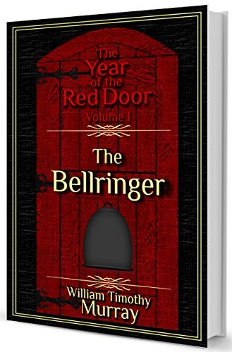 The Bellringer: Volume 1 of The Year of the Red Door William Timothy Murray