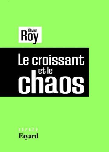 Le croissant et le chaos  by  Olivier Roy
