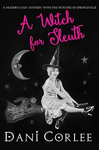 A Witch for Sleuth (Witches of Springsville, #0.5) Dani Corlee