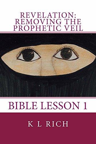 REVELATION: Removing The Prophetic Veil (Revelation: Removing The Prophetic Veil Bible Lesson 1)  by  K Rich