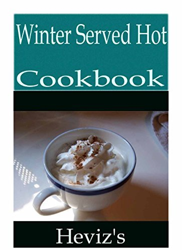 Winter Served Hot 101. Delicious, Nutritious, Low Budget, Mouth Watering Winter Served Hot Cookbook Hevizs