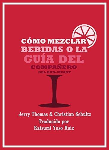 Cómo Mezclar Bebidas, o La Guía del Compañero del Bon-Vivant  by  Jerry Thomas