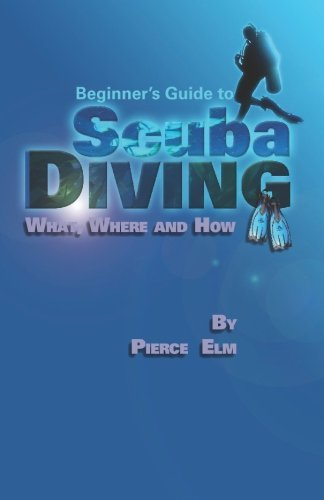 Scuba Diving: For Beginners Pierce Elm