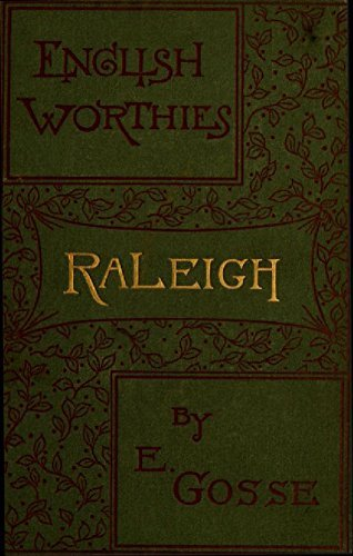 Raleigh:  by  Edmund Gosse M.A.
