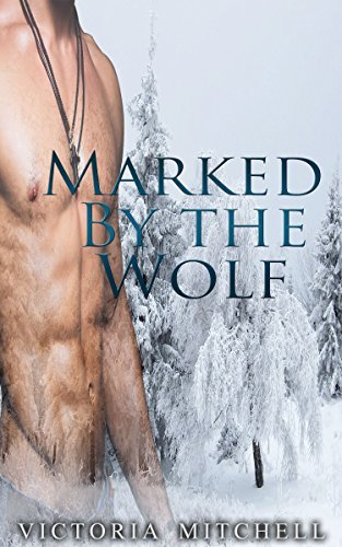ROMANCE: Marked By the Wolf (Alpha Male Romance, Dragon Shifter Romance, Paranormal Romance, Short Stories) Victoria Mitchell