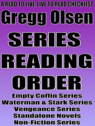 GREGG OLSEN: SERIES READING ORDER: A READ TO LIVE, LIVE TO READ CHECKLIST [Empty Coffin Series, Waterman and Stark Series, Vengeance Series]  by  Rita Bookman