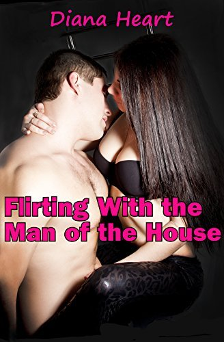 Flirting With the Man of the House  by  Diana Heart
