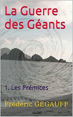 La Guerre des Géants: 1. Les Prémices  by  Frédéric GEGAUFF