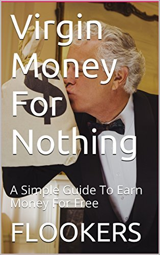 Virgin Money For Nothing: A Simple Guide To Earn Money For Free  by  FLOOKERS