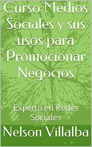 Curso Medios Sociales y sus usos para Promocionar Negocios: Experto en Redes Sociales  by  Nelson Villalba