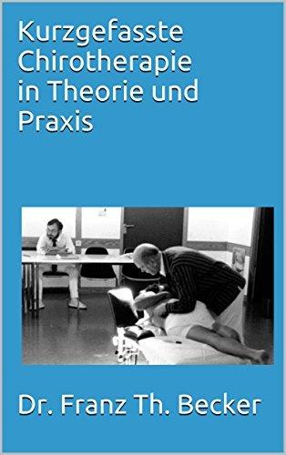 Kurzgefasste Chirotherapie in Theorie und Praxis Dr. Franz Th. Becker