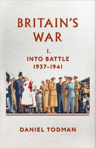 Britains War: I: Into Battle, 1937-1941 Daniel Todman