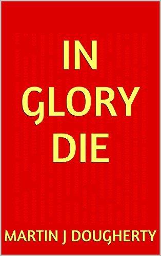 In Glory Die Martin J. Dougherty