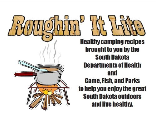 Roughin It Lite : Healthy camping recipes  by  South Dakota Departments of Health