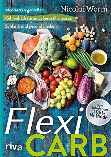 Flexi-Carb: Mediterran genießen, Lebensstil beachten - Kohlenhydrate anpassen, schlank und gesund bleiben Nicolai Worm