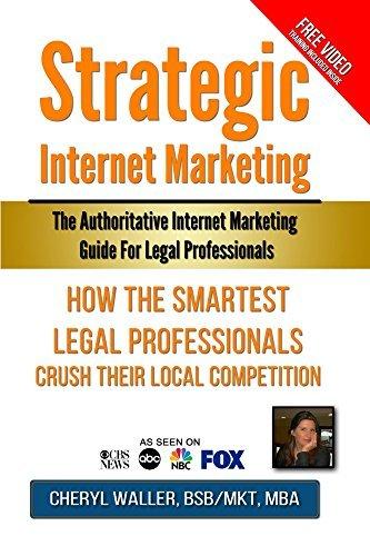 Strategic Internet Marketing for Legal Professionals: The Authoritative Internet Marketing Guide for Legal Professionals Cheryl Waller