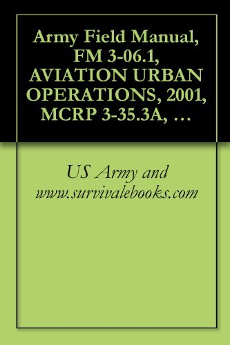 Field Manual, FM 3-06.1, AVIATION URBAN OPERATIONS, MCRP 3-35.3A, NTTP 3-01.04, AFTTP (I) 3-2.29  by  U.S. Government