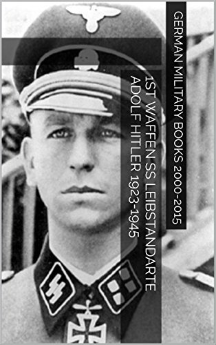 1st Waffen SS Leibstandarte Adolf Hitler 1923-1945  by  German Military Books 2000-2015