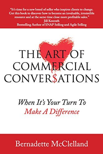 The Art Of Commercial Conversations: When Its Your Turn To Make A Difference  by  Bernadette McClelland
