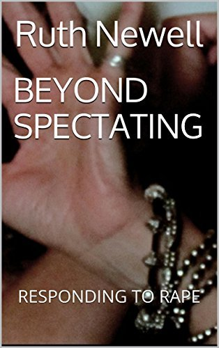 BEYOND SPECTATING: RESPONDING TO RAPE Ruth Newell