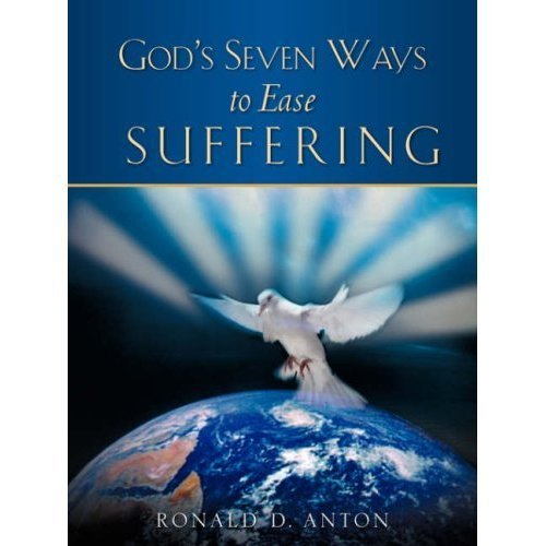 Gods Seven Ways To Ease Suffering  by  Ronald D. Anton