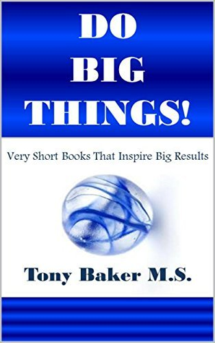 Do Big Things: Very Short Books That Inspire Big Results (Series Book 1)  by  Tony Baker