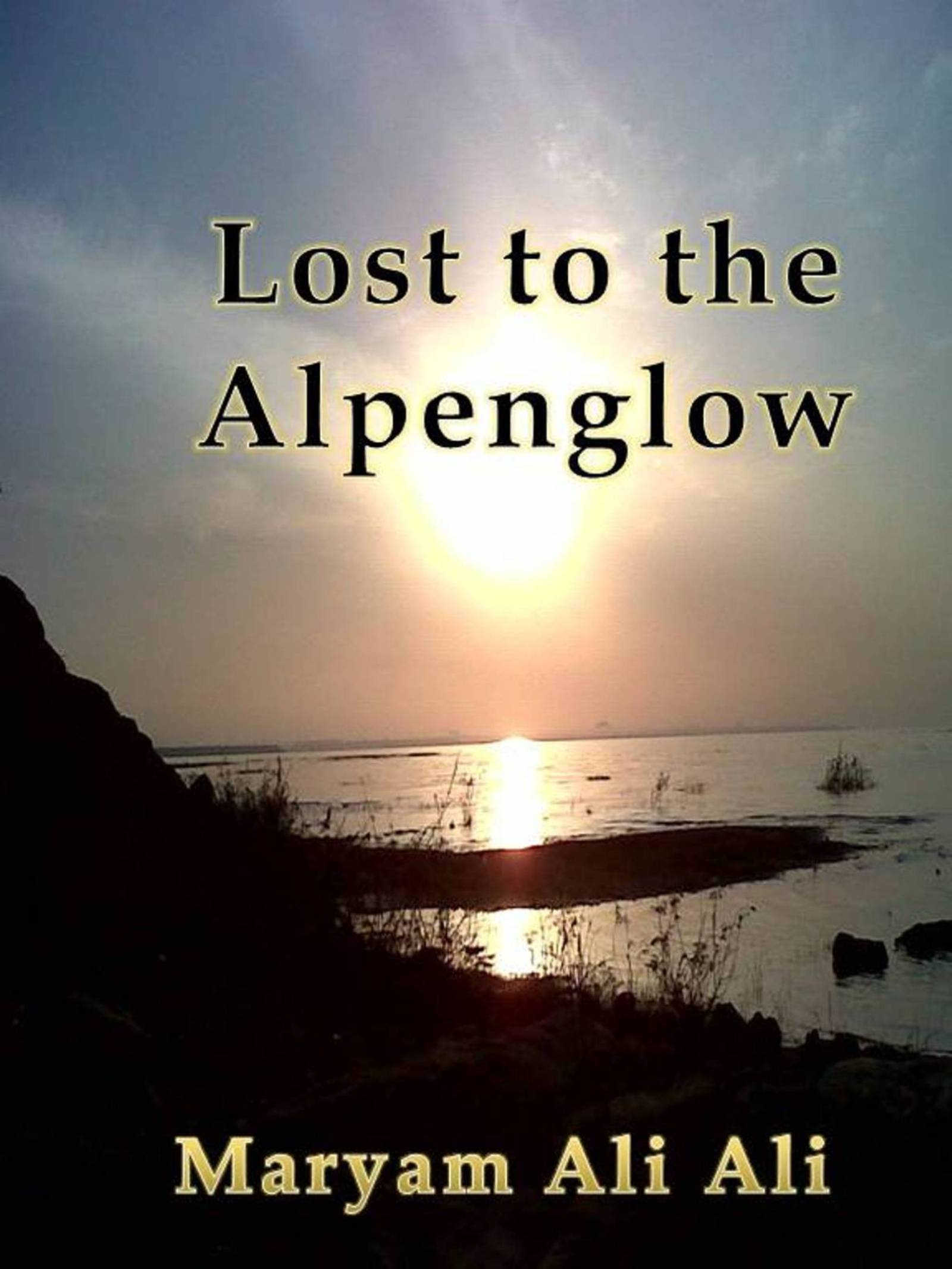 Lost to the Alpenglow  by  Maryam Ali Ali
