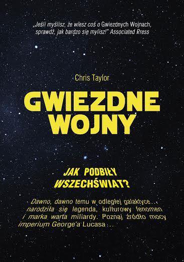 Gwiezdne wojny. Jak podbiły wszechświat?  by  Chris Taylor