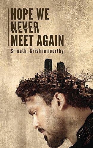 Hope We Never Meet Again SRINATH KRISHNAMOORTHY