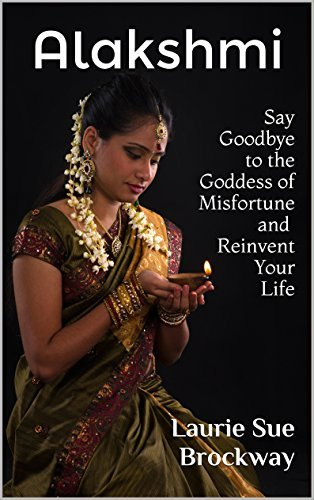 Alakshmi: Say Goodbye to the Goddess of Misfortune and Reinvent Your Life (Everyone Loves Lakshmi Book 2)  by  Laurie Sue Brockway