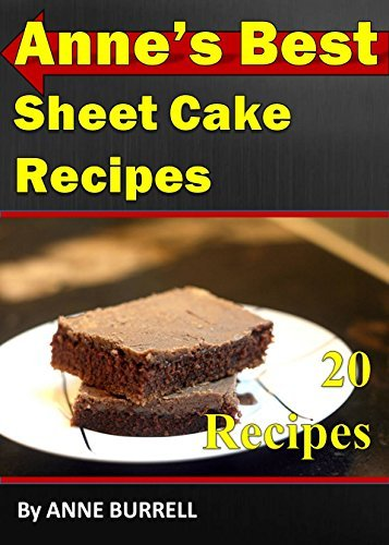 ANNES BEST SHEET CAKE RECIPES: The Very Best Cake Cookbook (cake recipes, cake cookbook, cake cook book, cake recipe, cake recipe book)  by  Anne C. Burrell