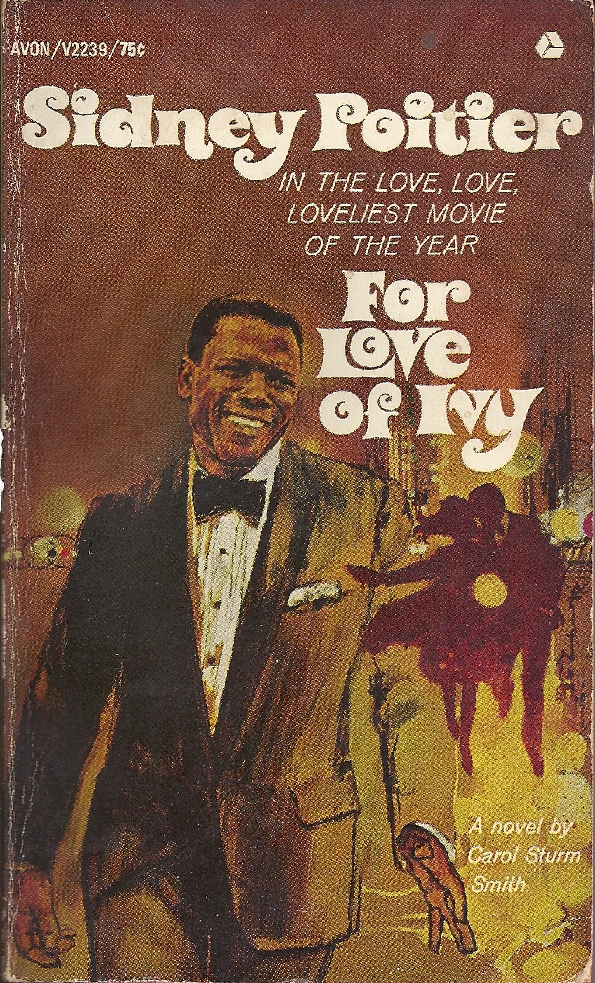For Love Of Ivy: a novel based on the screenplay  by  Robert Alan Aurthur, from a story by Sidney Poitier by Carol Sturm Smith